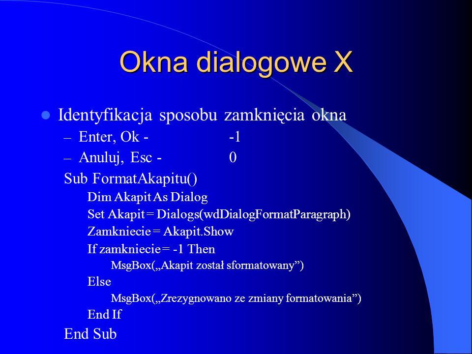 Okna dialogowe X Identyfikacja sposobu zamknięcia okna – Enter, Ok - -1 – Anuluj, Esc - 0 Sub FormatAkapitu() Dim Akapit As Dialog Set Akapit = Dialog