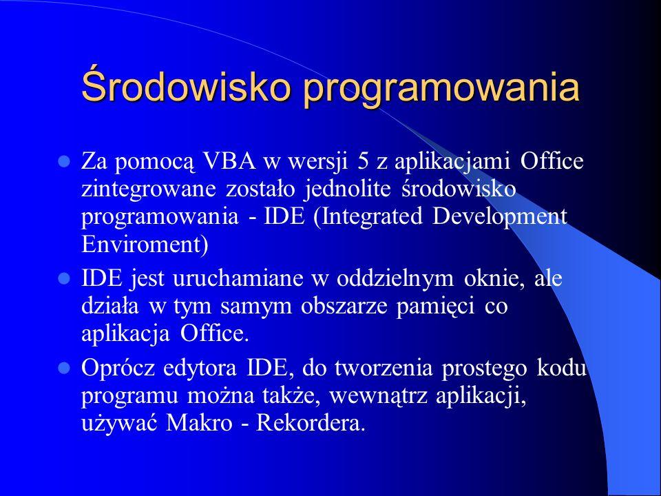 Środowisko programowania Za pomocą VBA w wersji 5 z aplikacjami Office zintegrowane zostało jednolite środowisko programowania - IDE (Integrated Devel