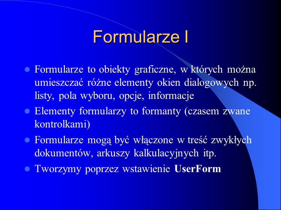 Formularze I Formularze to obiekty graficzne, w których można umieszczać różne elementy okien dialogowych np. listy, pola wyboru, opcje, informacje El