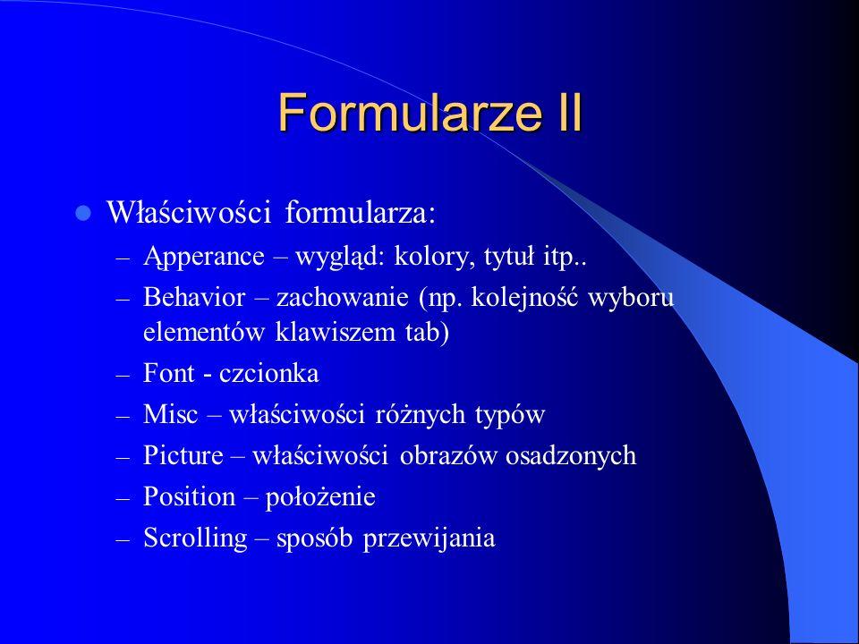 Formularze II Właściwości formularza: – Ąpperance – wygląd: kolory, tytuł itp.. – Behavior – zachowanie (np. kolejność wyboru elementów klawiszem tab)