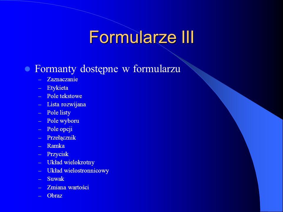 Formularze III Formanty dostępne w formularzu – Zaznaczanie – Etykieta – Pole tekstowe – Lista rozwijana – Pole listy – Pole wyboru – Pole opcji – Prz
