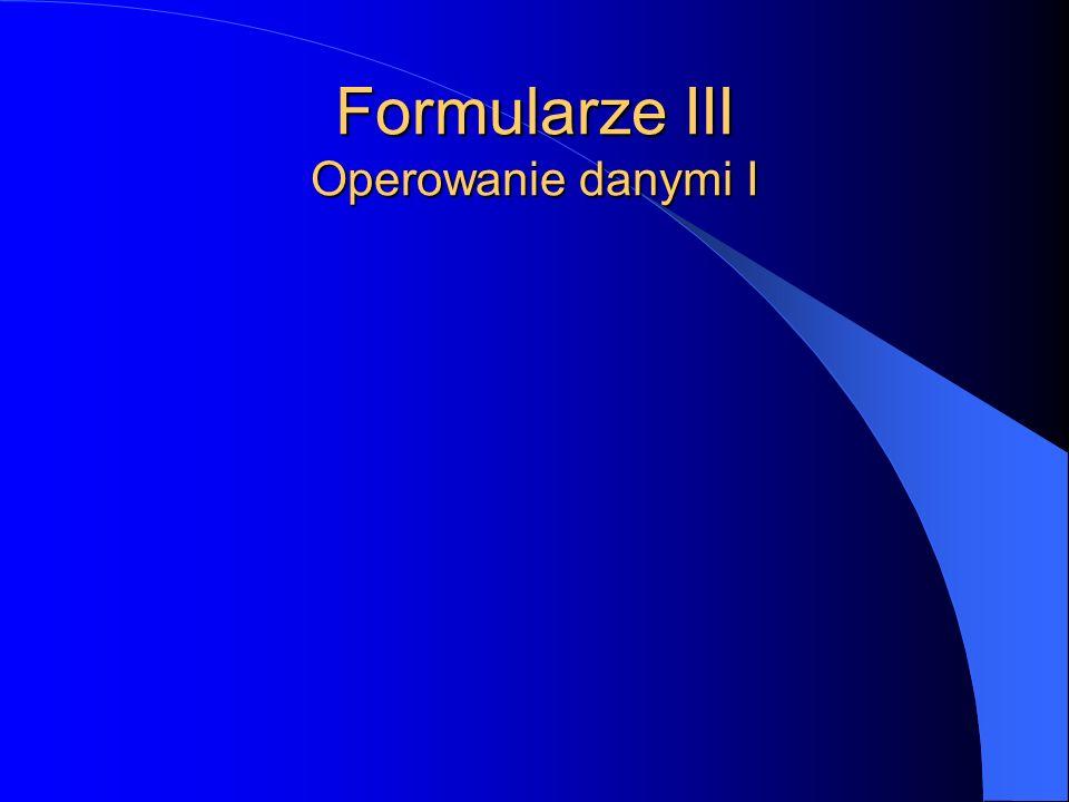 Formularze III Operowanie danymi I