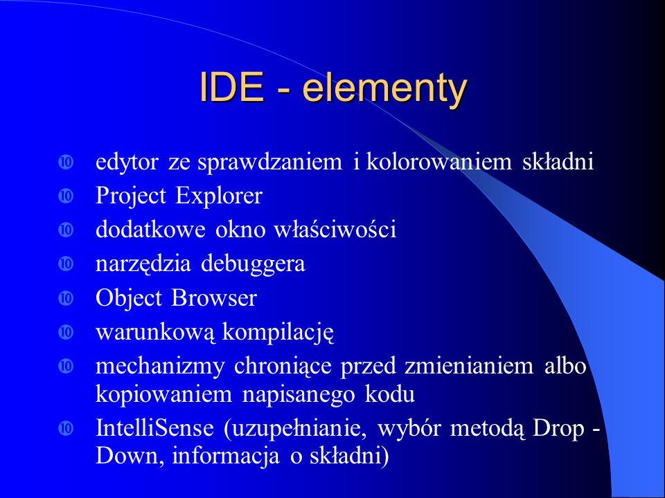 IDE - elementy edytor ze sprawdzaniem i kolorowaniem składni Project Explorer dodatkowe okno właściwości narzędzia debuggera Object Browser warunkową
