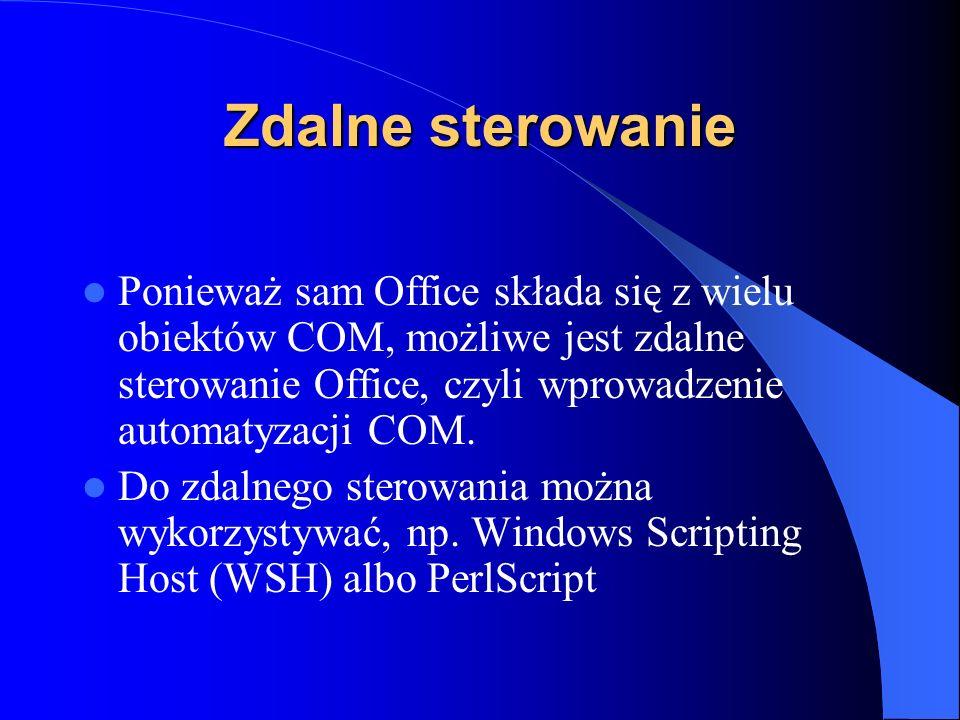 Zdalne sterowanie Ponieważ sam Office składa się z wielu obiektów COM, możliwe jest zdalne sterowanie Office, czyli wprowadzenie automatyzacji COM. Do