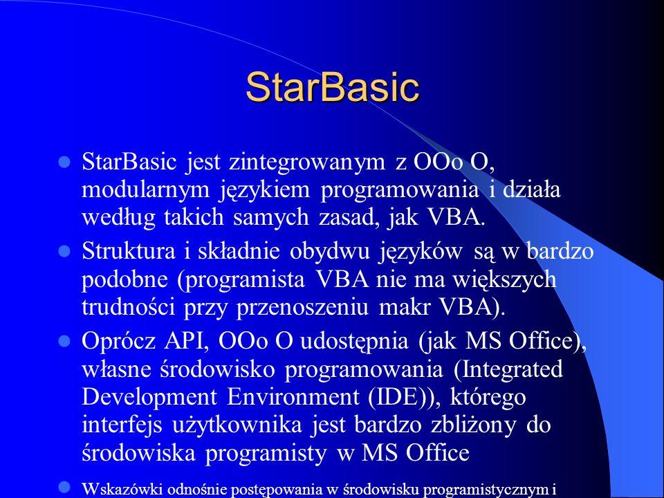 StarBasic StarBasic jest zintegrowanym z OOo O, modularnym językiem programowania i działa według takich samych zasad, jak VBA. Struktura i składnie o