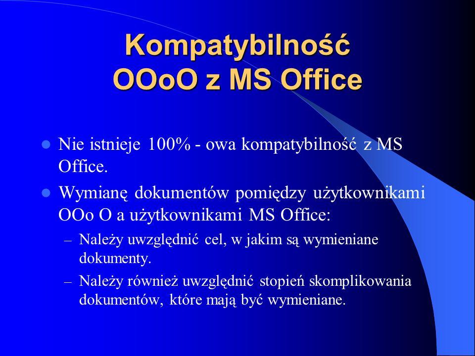 Kompatybilność OOoO z MS Office Nie istnieje 100% - owa kompatybilność z MS Office. Wymianę dokumentów pomiędzy użytkownikami OOo O a użytkownikami MS