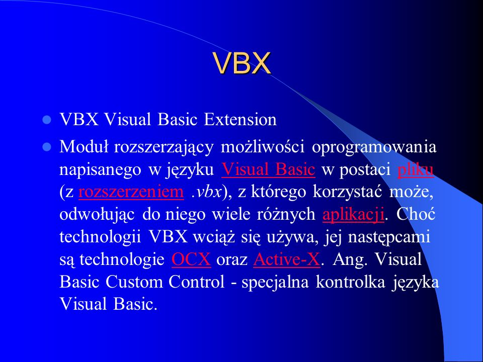 VBX VBX Visual Basic Extension Moduł rozszerzający możliwości oprogramowania napisanego w języku Visual Basic w postaci pliku (z rozszerzeniem.vbx), z