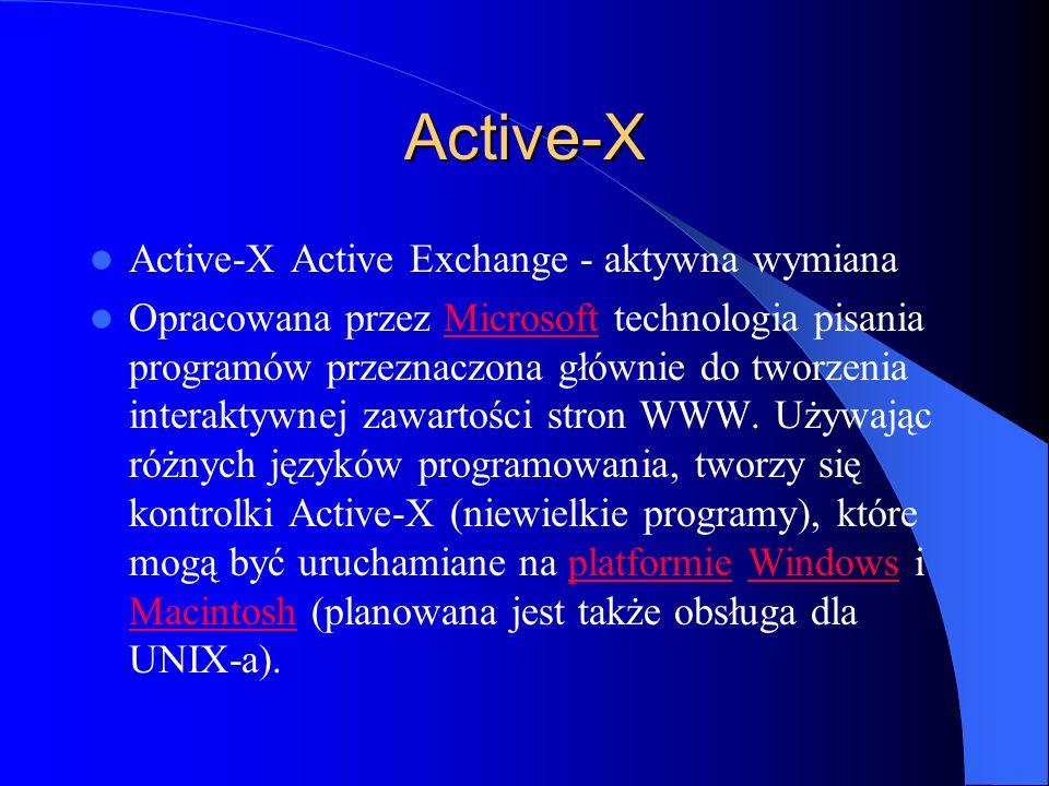Active-X Active-X Active Exchange - aktywna wymiana Opracowana przez Microsoft technologia pisania programów przeznaczona głównie do tworzenia interak