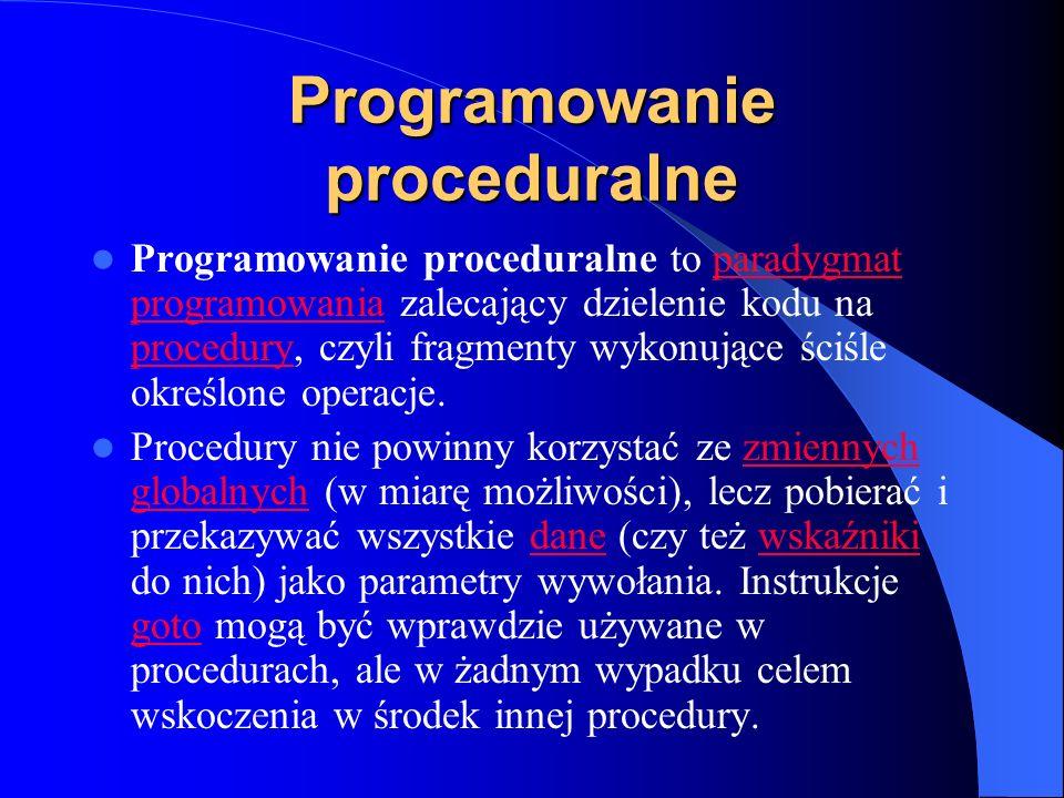 Programowanie proceduralne Programowanie proceduralne to paradygmat programowania zalecający dzielenie kodu na procedury, czyli fragmenty wykonujące ś