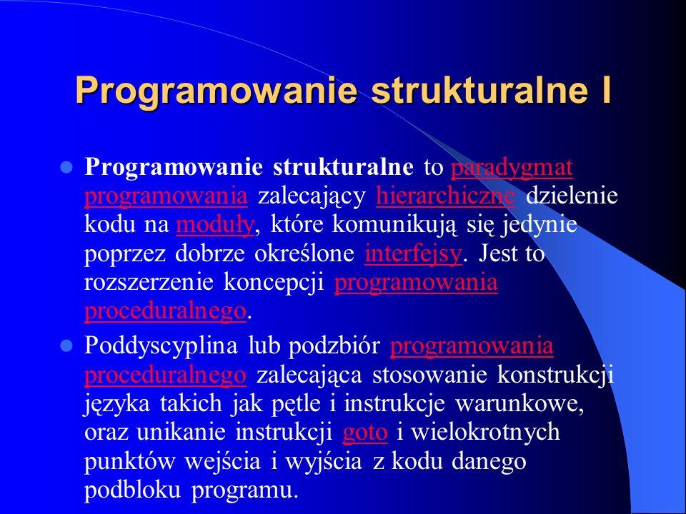 Programowanie strukturalne I Programowanie strukturalne to paradygmat programowania zalecający hierarchiczne dzielenie kodu na moduły, które komunikuj