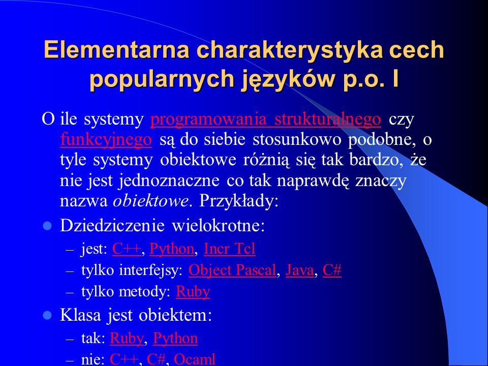 Elementarna charakterystyka cech popularnych języków p.o. I O ile systemy programowania strukturalnego czy funkcyjnego są do siebie stosunkowo podobne