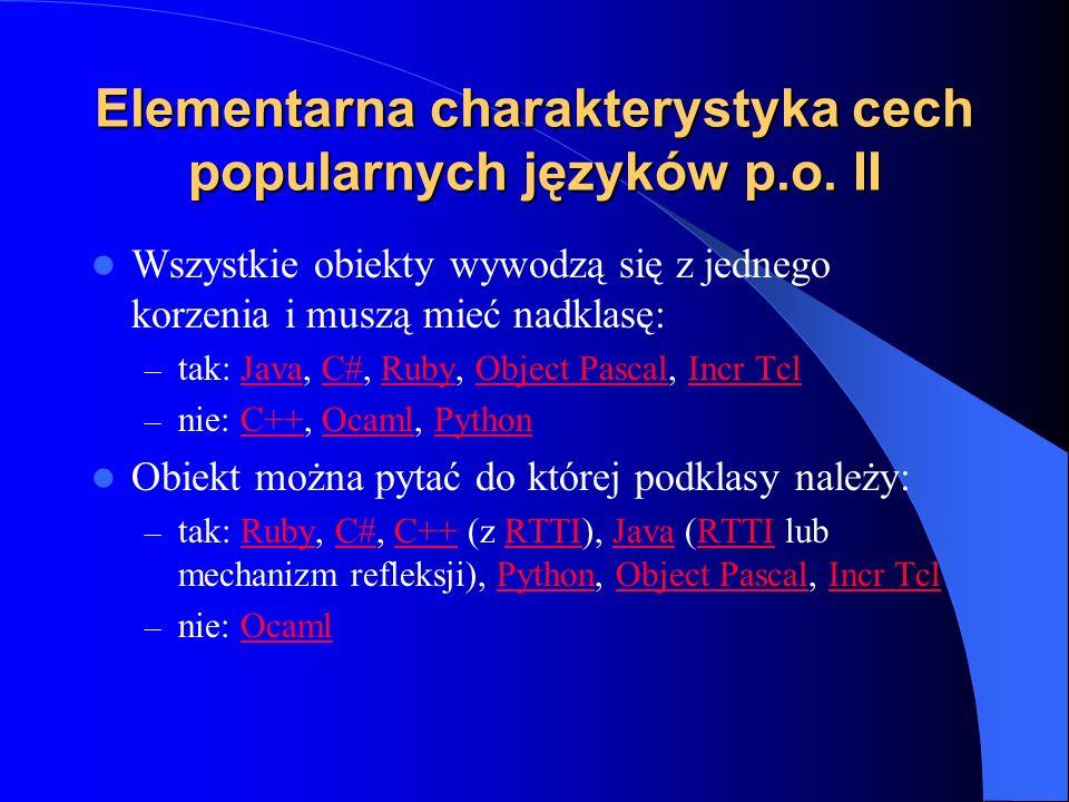 Elementarna charakterystyka cech popularnych języków p.o. II Wszystkie obiekty wywodzą się z jednego korzenia i muszą mieć nadklasę: – tak: Java, C#,