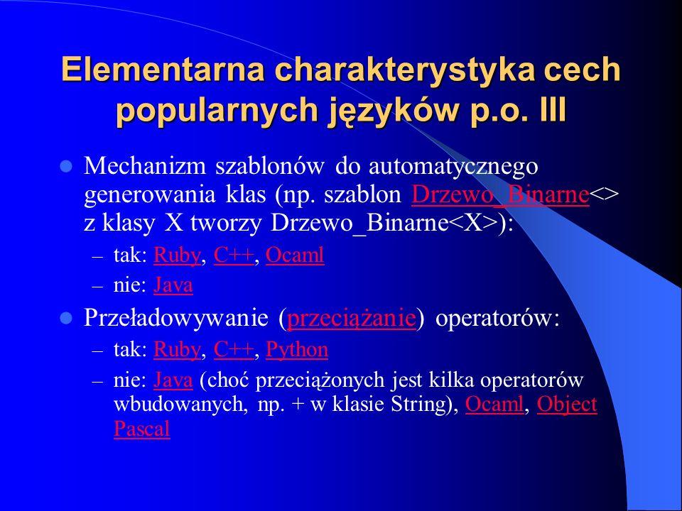 Elementarna charakterystyka cech popularnych języków p.o. III Mechanizm szablonów do automatycznego generowania klas (np. szablon Drzewo_Binarne<> z k