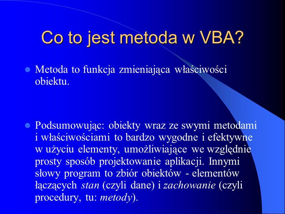 Co to jest metoda w VBA? Metoda to funkcja zmieniająca właściwości obiektu. Podsumowując: obiekty wraz ze swymi metodami i właściwościami to bardzo wy