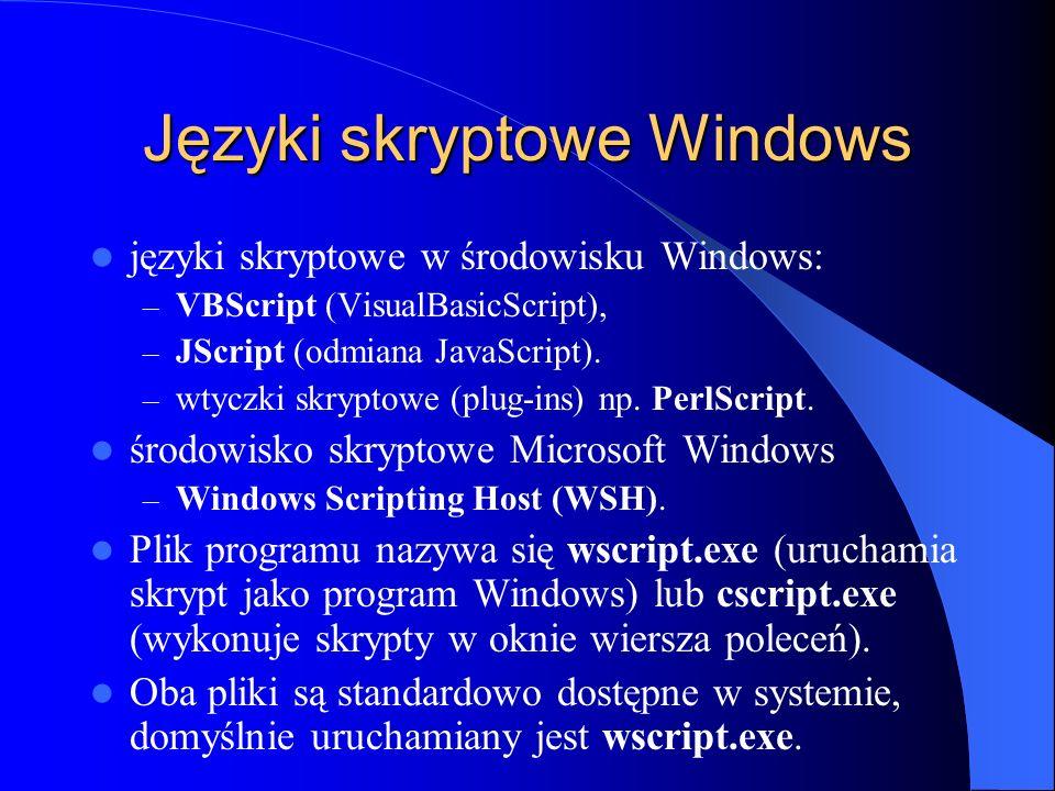 Języki skryptowe Windows języki skryptowe w środowisku Windows: – VBScript (VisualBasicScript), – JScript (odmiana JavaScript). – wtyczki skryptowe (p