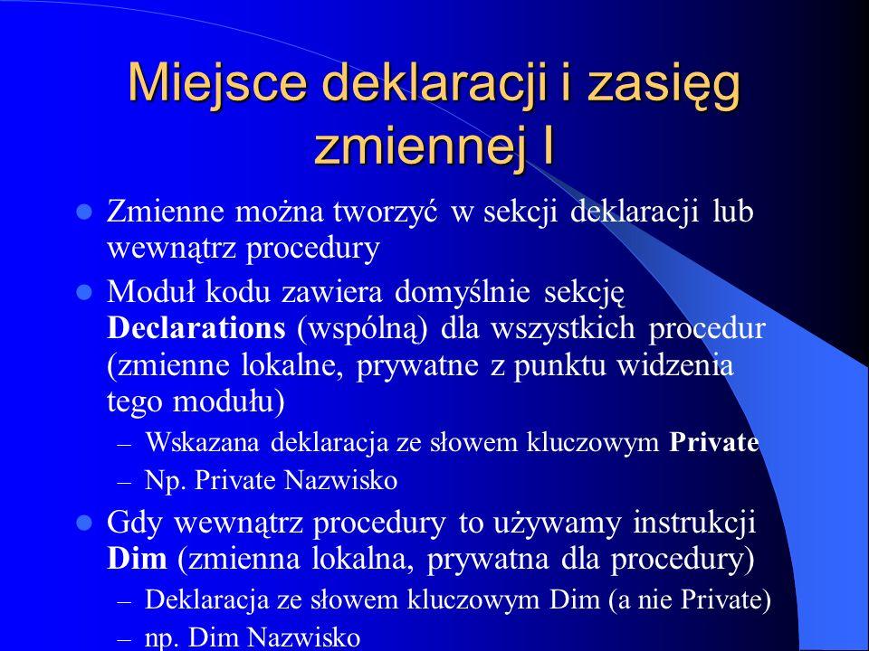 Miejsce deklaracji i zasięg zmiennej I Zmienne można tworzyć w sekcji deklaracji lub wewnątrz procedury Moduł kodu zawiera domyślnie sekcję Declaratio