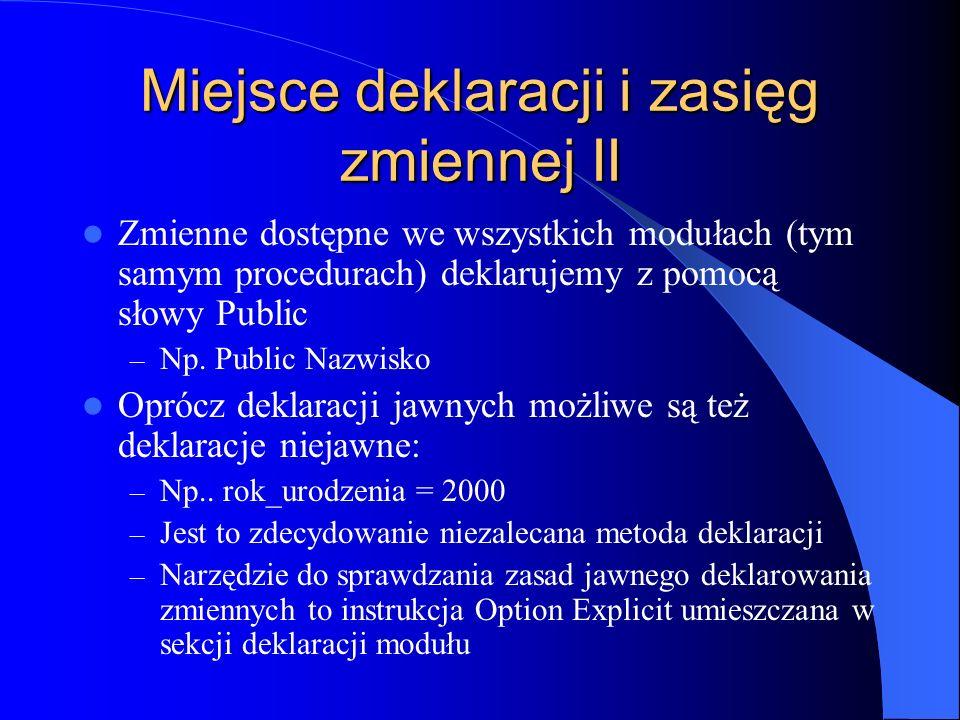Miejsce deklaracji i zasięg zmiennej II Zmienne dostępne we wszystkich modułach (tym samym procedurach) deklarujemy z pomocą słowy Public – Np. Public