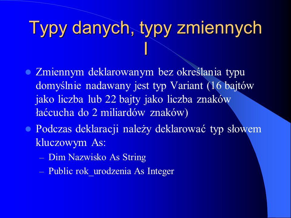 Typy danych, typy zmiennych I Zmiennym deklarowanym bez określania typu domyślnie nadawany jest typ Variant (16 bajtów jako liczba lub 22 bajty jako l