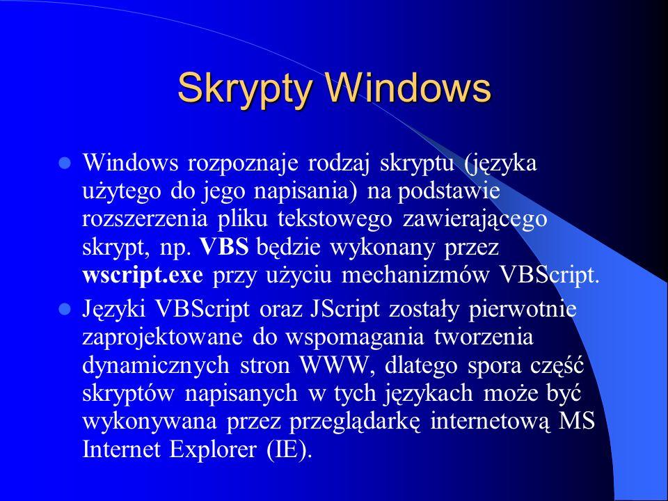 Skrypty Windows Windows rozpoznaje rodzaj skryptu (języka użytego do jego napisania) na podstawie rozszerzenia pliku tekstowego zawierającego skrypt,
