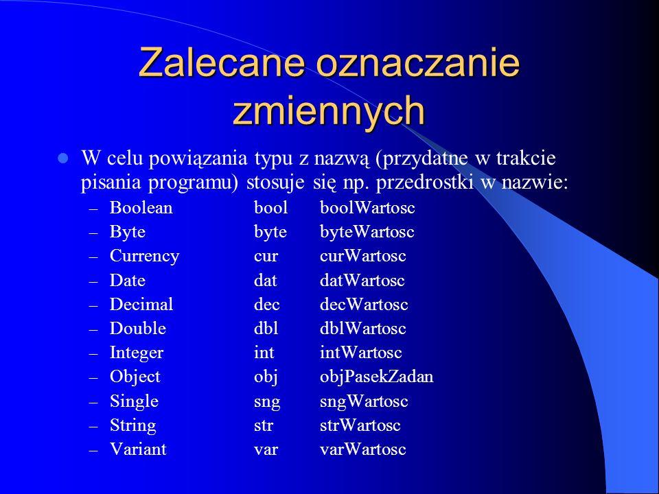 Zalecane oznaczanie zmiennych W celu powiązania typu z nazwą (przydatne w trakcie pisania programu) stosuje się np. przedrostki w nazwie: – Booleanboo