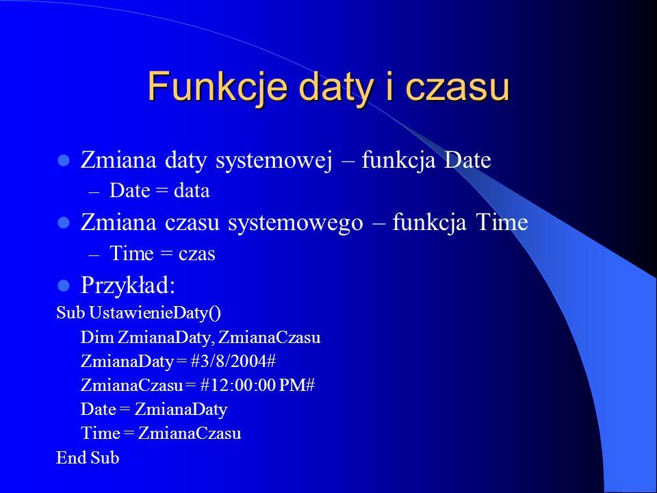 Funkcje daty i czasu Zmiana daty systemowej – funkcja Date – Date = data Zmiana czasu systemowego – funkcja Time – Time = czas Przykład: Sub Ustawieni