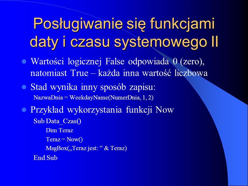 Posługiwanie się funkcjami daty i czasu systemowego II Wartości logicznej False odpowiada 0 (zero), natomiast True – każda inna wartość liczbowa Stad