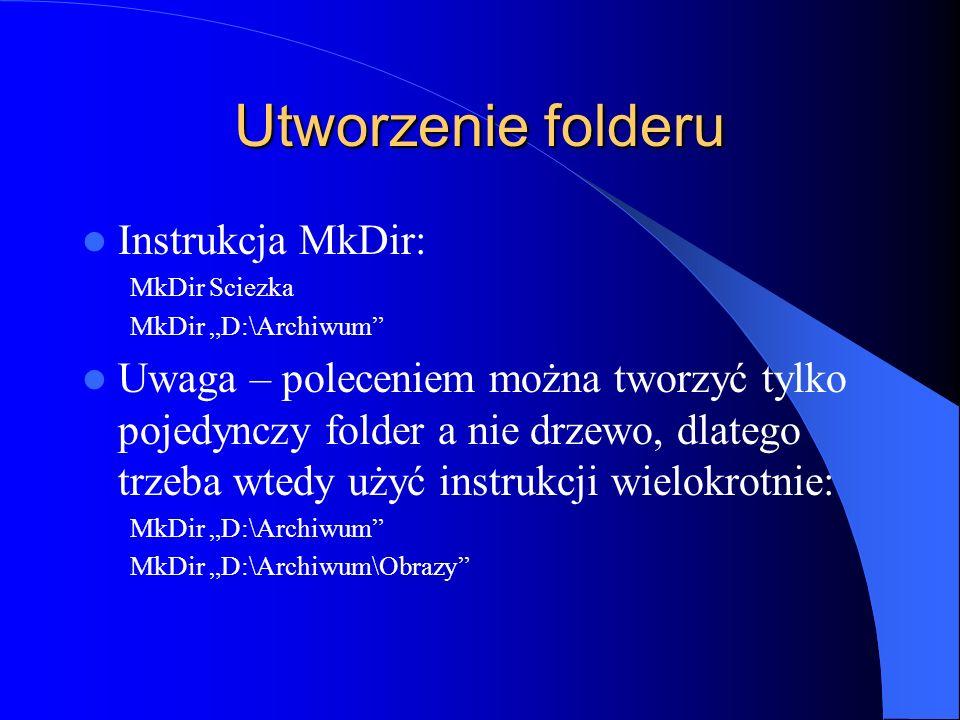 Utworzenie folderu Instrukcja MkDir: MkDir Sciezka MkDir D:\Archiwum Uwaga – poleceniem można tworzyć tylko pojedynczy folder a nie drzewo, dlatego tr