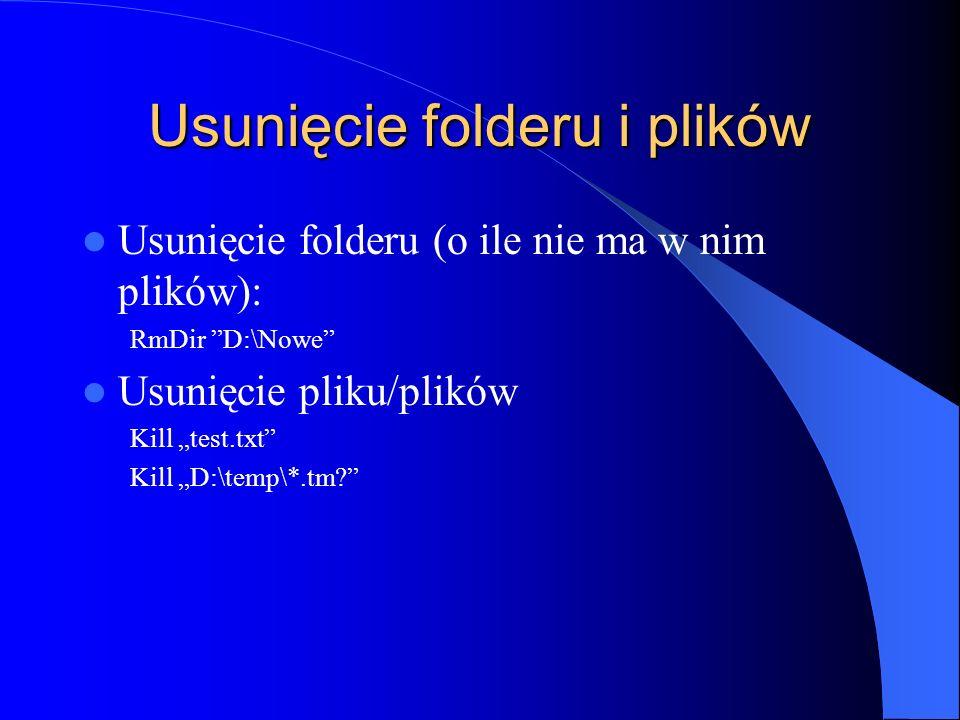 Usunięcie folderu i plików Usunięcie folderu (o ile nie ma w nim plików): RmDir D:\Nowe Usunięcie pliku/plików Kill test.txt Kill D:\temp\*.tm?