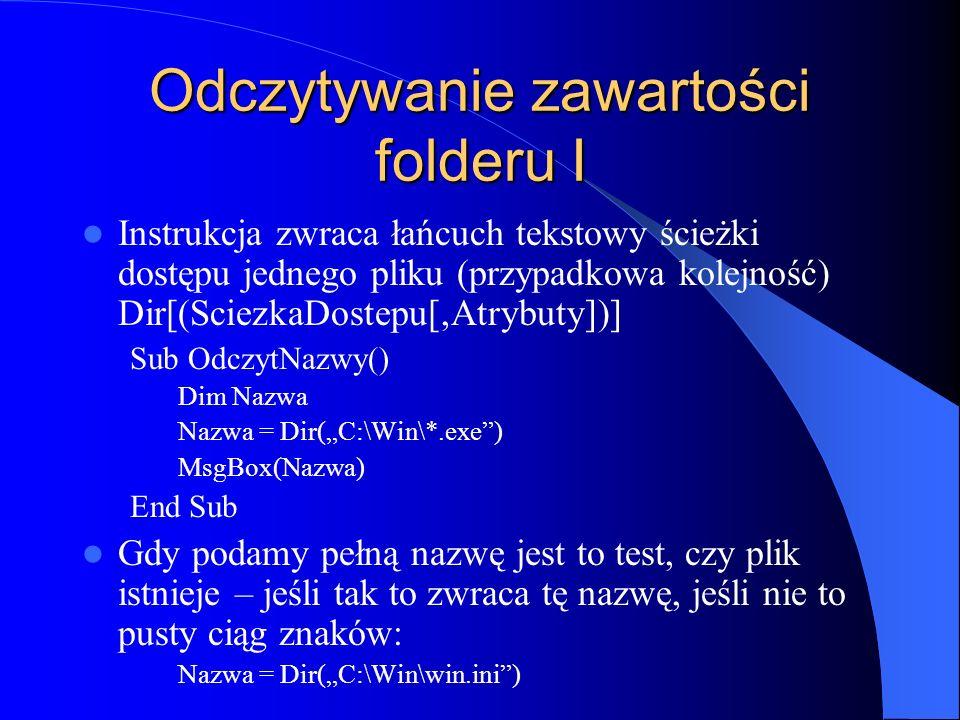 Odczytywanie zawartości folderu I Instrukcja zwraca łańcuch tekstowy ścieżki dostępu jednego pliku (przypadkowa kolejność) Dir[(SciezkaDostepu[,Atrybu