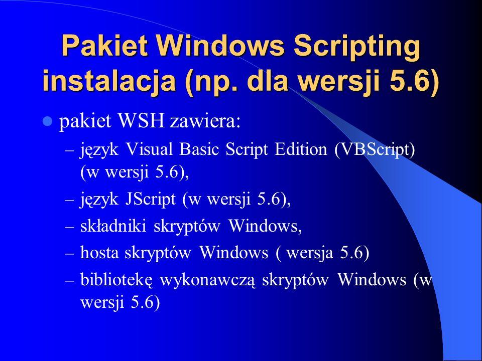 VBCCE Visual Basic Control Creation Edition Skrypty uruchamiane w środowisku WSH można tworzyć przy pomocy zwykłego edytora tekstu Bezpłatne środowisko programowania skryptowego: – Visual Basic Control Creation Edition (VBCCE).