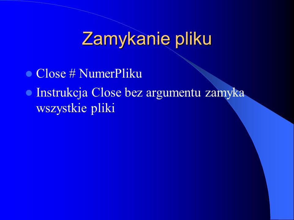 Zamykanie pliku Close # NumerPliku Instrukcja Close bez argumentu zamyka wszystkie pliki
