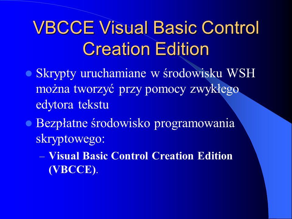 VBCCE Visual Basic Control Creation Edition Skrypty uruchamiane w środowisku WSH można tworzyć przy pomocy zwykłego edytora tekstu Bezpłatne środowisk