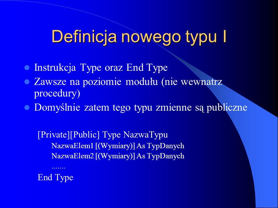 Definicja nowego typu I Instrukcja Type oraz End Type Zawsze na poziomie modułu (nie wewnatrz procedury) Domyślnie zatem tego typu zmienne są publiczn