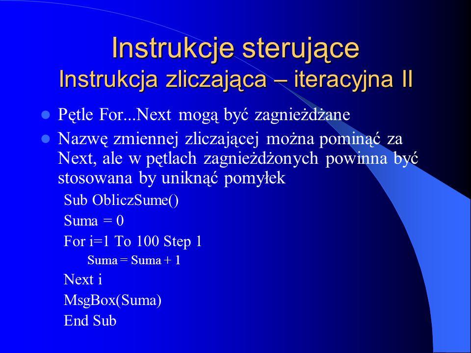 Instrukcje sterujące Instrukcja zliczająca – iteracyjna II Pętle For...Next mogą być zagnieżdżane Nazwę zmiennej zliczającej można pominąć za Next, al
