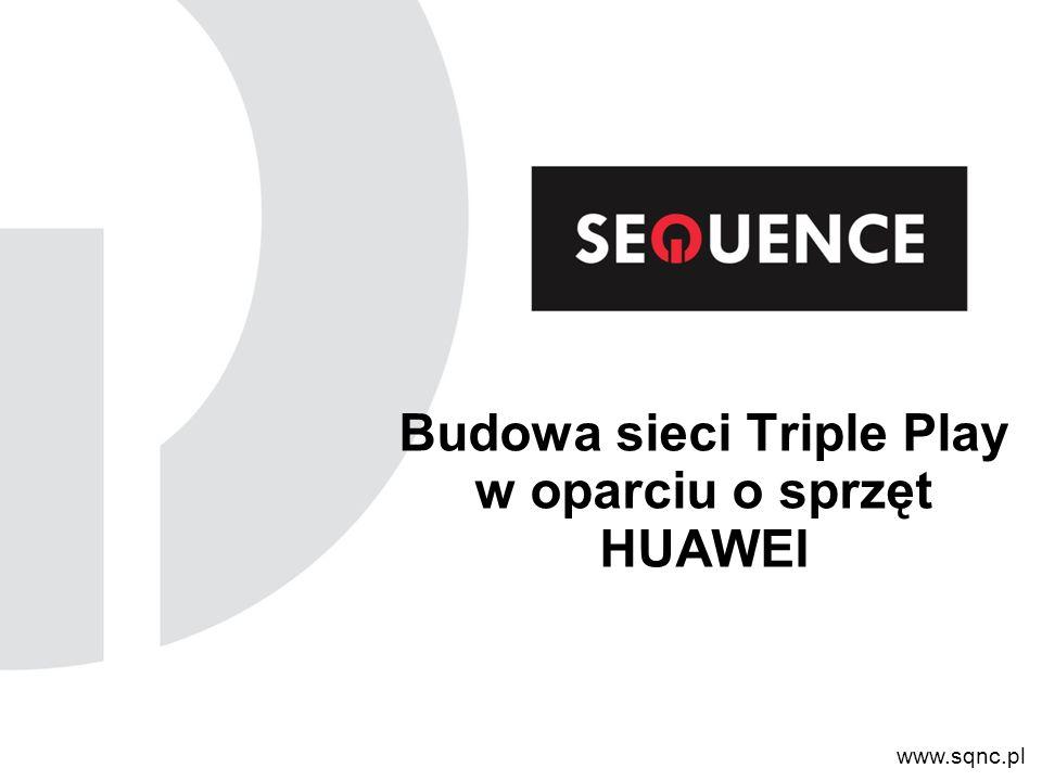 Budowa sieci Triple Play w oparciu o sprzęt HUAWEI www.sqnc.pl