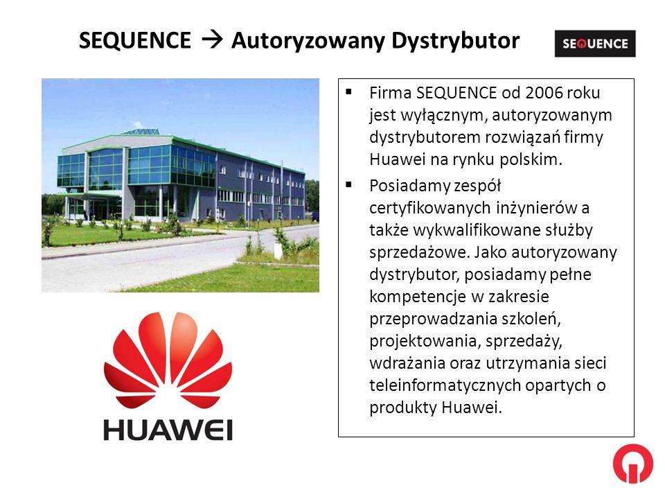 SEQUENCE Autoryzowany Dystrybutor Firma SEQUENCE od 2006 roku jest wyłącznym, autoryzowanym dystrybutorem rozwiązań firmy Huawei na rynku polskim. Pos