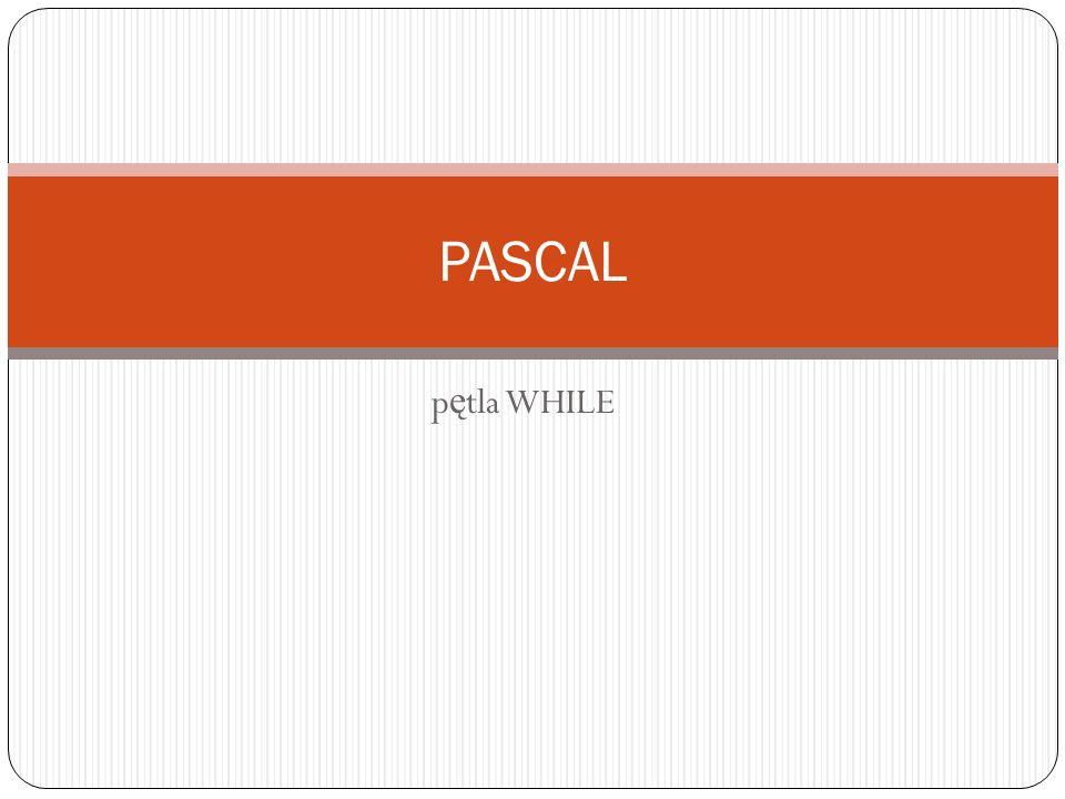 p ę tla WHILE PASCAL