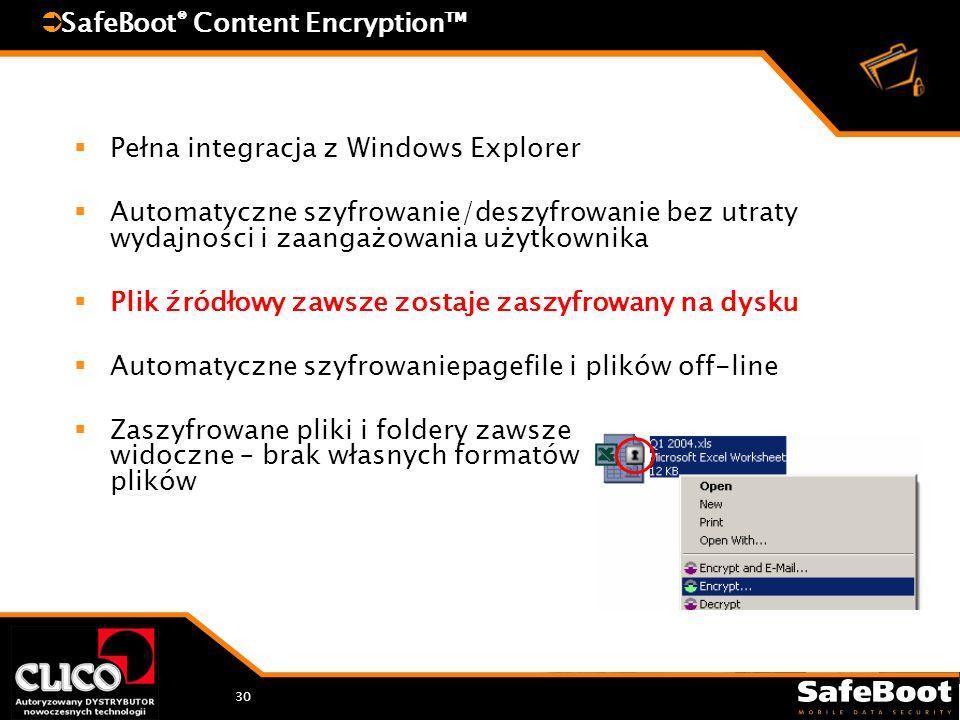 30 SafeBoot ® Content Encryption Pełna integracja z Windows Explorer Automatyczne szyfrowanie/deszyfrowanie bez utraty wydajności i zaangażowania użytkownika Plik źródłowy zawsze zostaje zaszyfrowany na dysku Automatyczne szyfrowaniepagefile i plików off-line Zaszyfrowane pliki i foldery zawsze widoczne – brak własnych formatów plików