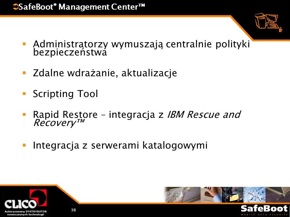 38 SafeBoot ® Management Center Administratorzy wymuszają centralnie polityki bezpieczeństwa Zdalne wdrażanie, aktualizacje Scripting Tool Rapid Restore – integracja z IBM Rescue and Recovery Integracja z serwerami katalogowymi