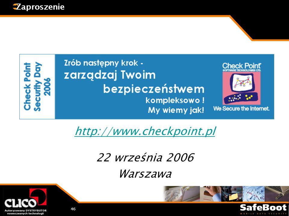 46 Zaproszenie http://www.checkpoint.pl 22 września 2006 Warszawa