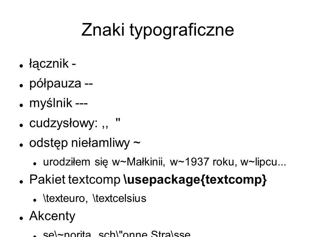 Znaki typograficzne łącznik - półpauza -- myślnik --- cudzysłowy:,, '' odstęp niełamliwy ~ urodziłem się w~Małkinii, w~1937 roku, w~lipcu... Pakiet te