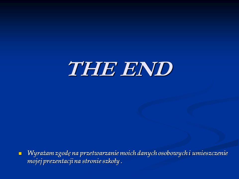 THE END Wyrażam zgodę na przetwarzanie moich danych osobowych i umieszczenie mojej prezentacji na stronie szkoły. Wyrażam zgodę na przetwarzanie moich