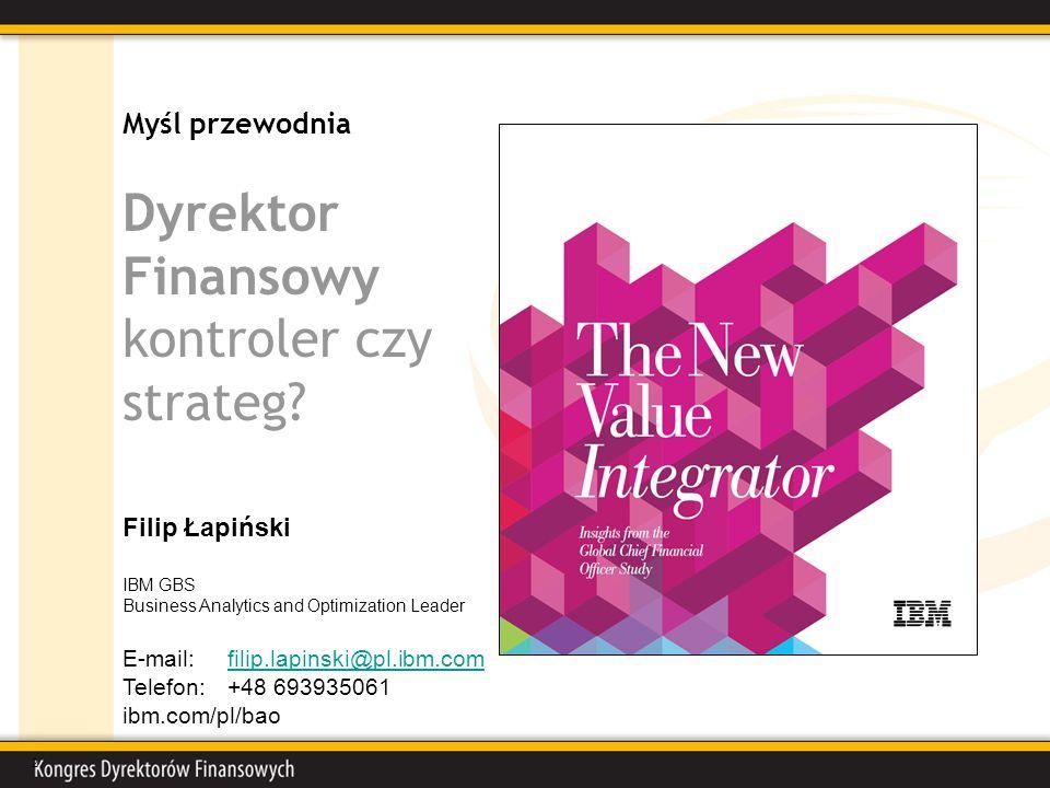 2 Myśl przewodnia Dyrektor Finansowy kontroler czy strateg? Filip Łapiński IBM GBS Business Analytics and Optimization Leader E-mail: filip.lapinski@p
