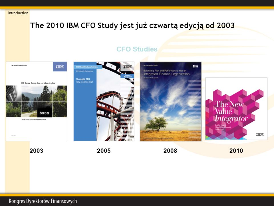 2003 The 2010 IBM CFO Study jest już czwartą edycją od 2003 CFO Studies Introduction 201020052008