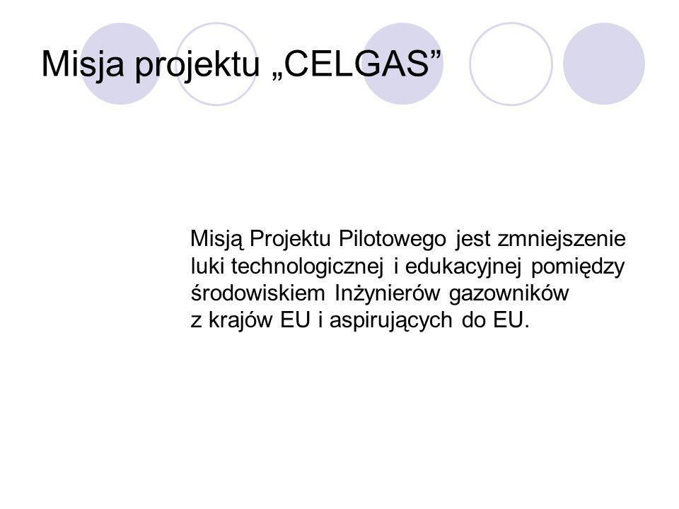 Misja projektu CELGAS Misją Projektu Pilotowego jest zmniejszenie luki technologicznej i edukacyjnej pomiędzy środowiskiem Inżynierów gazowników z kra