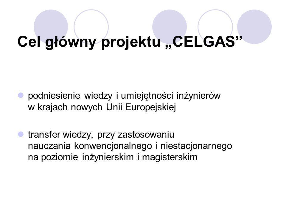 Cel główny projektu CELGAS podniesienie wiedzy i umiejętności inżynierów w krajach nowych Unii Europejskiej transfer wiedzy, przy zastosowaniu nauczan
