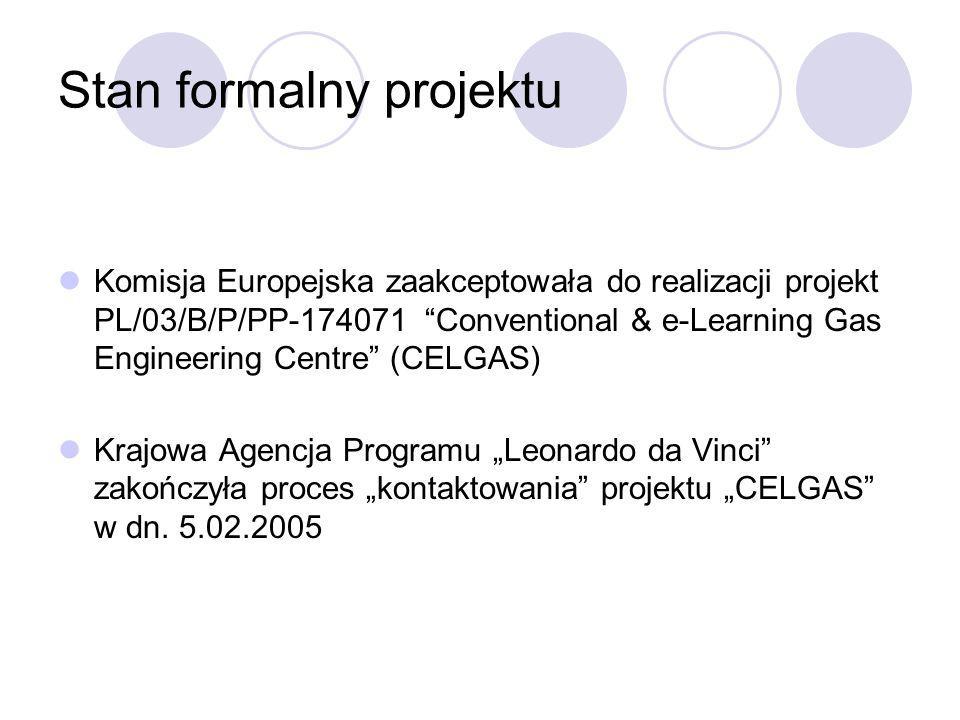 Stan formalny projektu Komisja Europejska zaakceptowała do realizacji projekt PL/03/B/P/PP-174071 Conventional & e-Learning Gas Engineering Centre (CE