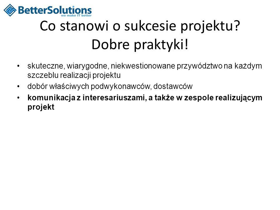Co stanowi o sukcesie projektu? Dobre praktyki! skuteczne, wiarygodne, niekwestionowane przywództwo na każdym szczeblu realizacji projektu dobór właśc