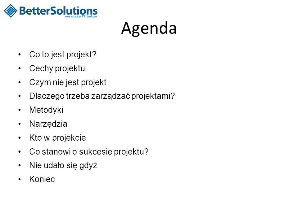 Agenda Co to jest projekt? Cechy projektu Czym nie jest projekt Dlaczego trzeba zarządzać projektami? Metodyki Narzędzia Kto w projekcie Co stanowi o