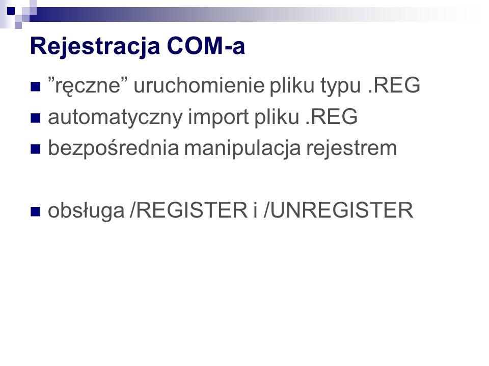 Rejestracja COM-a ręczne uruchomienie pliku typu.REG automatyczny import pliku.REG bezpośrednia manipulacja rejestrem obsługa /REGISTER i /UNREGISTER